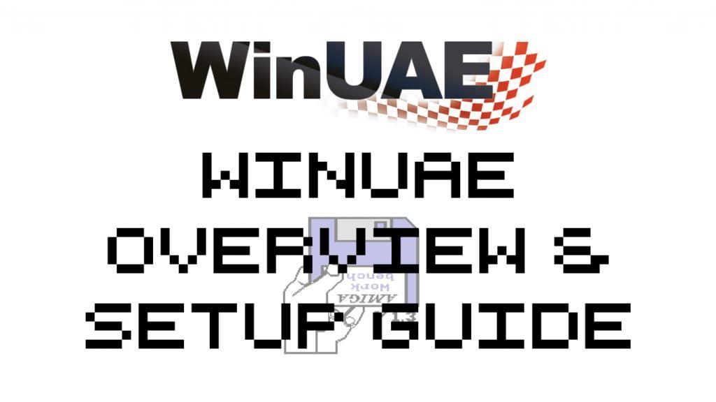 WinUAE Overview & Setup Guide