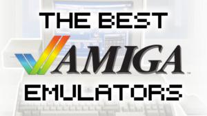 Best Amiga Emulators